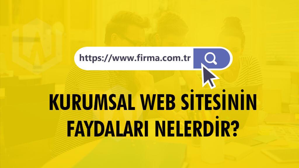 Kurumsal Web Sitesi Yaptırmanın Faydaları Nelerdir?